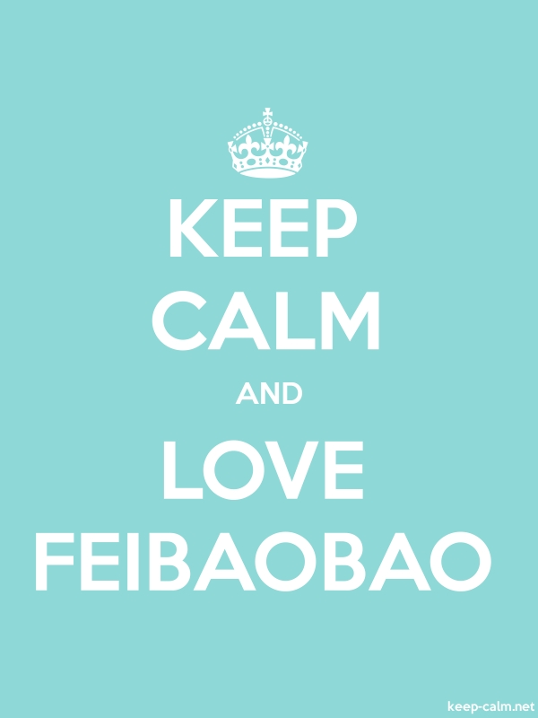 KEEP CALM AND LOVE FEIBAOBAO - white/lightblue - Default (600x800)