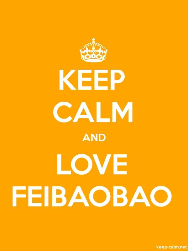 KEEP CALM AND LOVE FEIBAOBAO - white/orange - Default (600x800)
