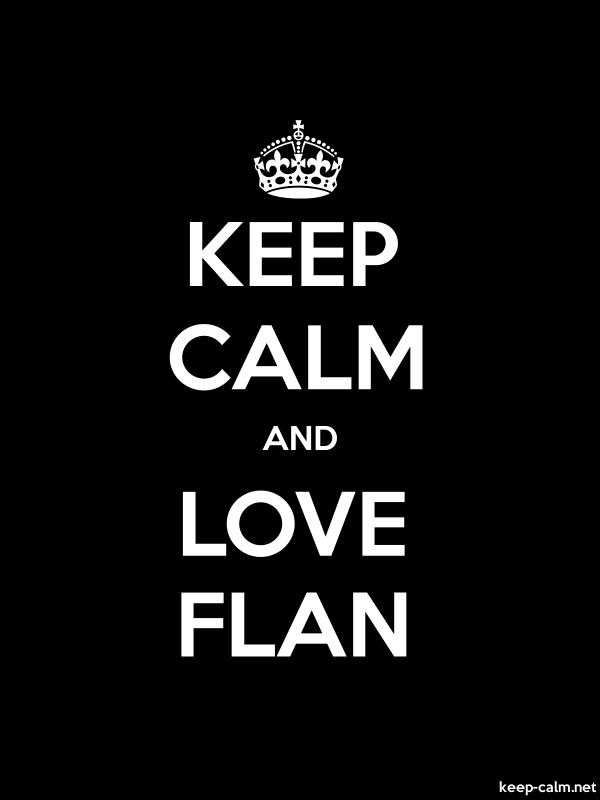 KEEP CALM AND LOVE FLAN - white/black - Default (600x800)