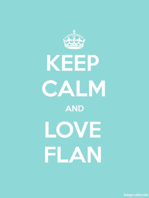 KEEP CALM AND LOVE FLAN - white/lightblue - Default (600x800)