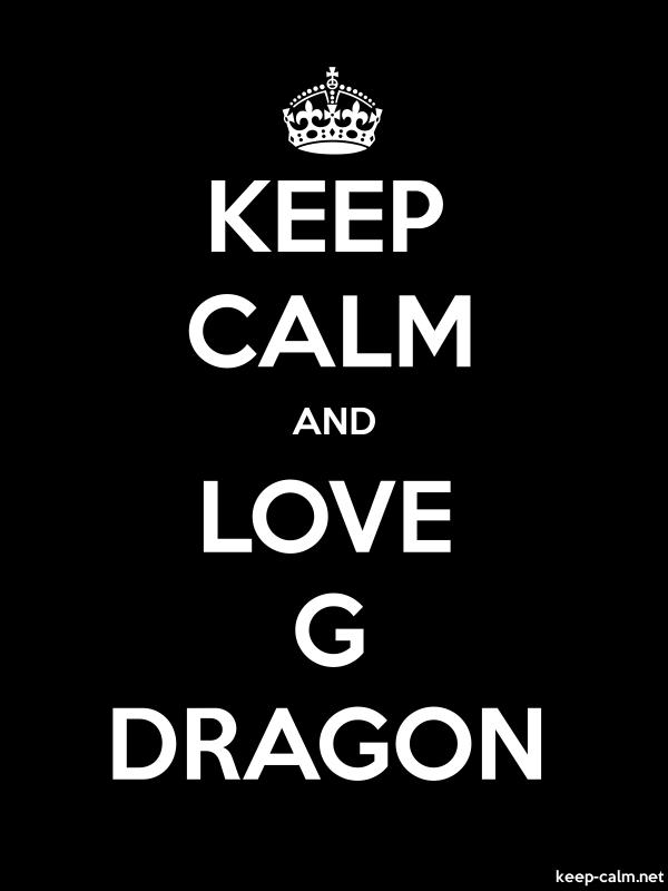 KEEP CALM AND LOVE G DRAGON - white/black - Default (600x800)
