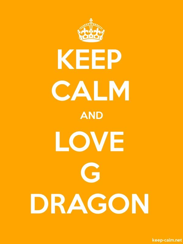 KEEP CALM AND LOVE G DRAGON - white/orange - Default (600x800)