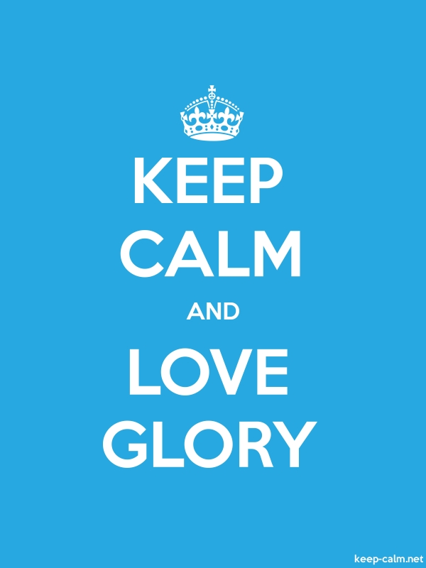 KEEP CALM AND LOVE GLORY - white/blue - Default (600x800)