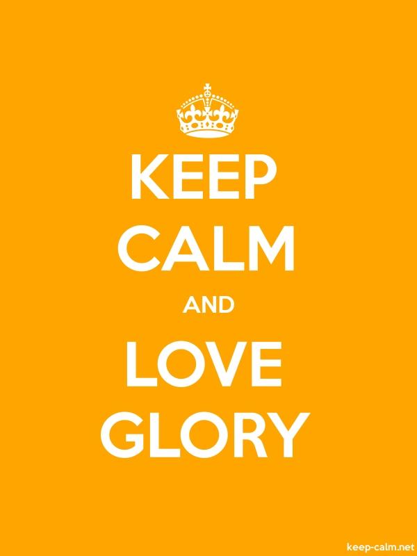 KEEP CALM AND LOVE GLORY - white/orange - Default (600x800)