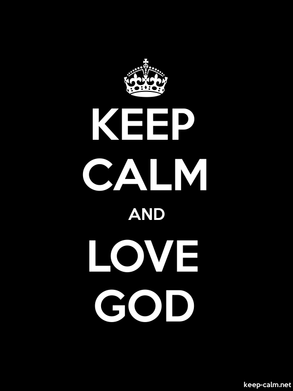 KEEP CALM AND LOVE GOD - white/black - Default (600x800)