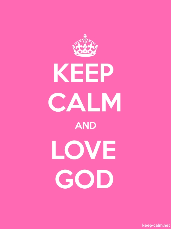 KEEP CALM AND LOVE GOD - white/pink - Default (600x800)