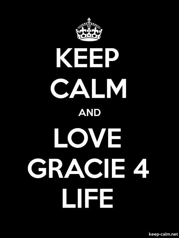 KEEP CALM AND LOVE GRACIE 4 LIFE - white/black - Default (600x800)