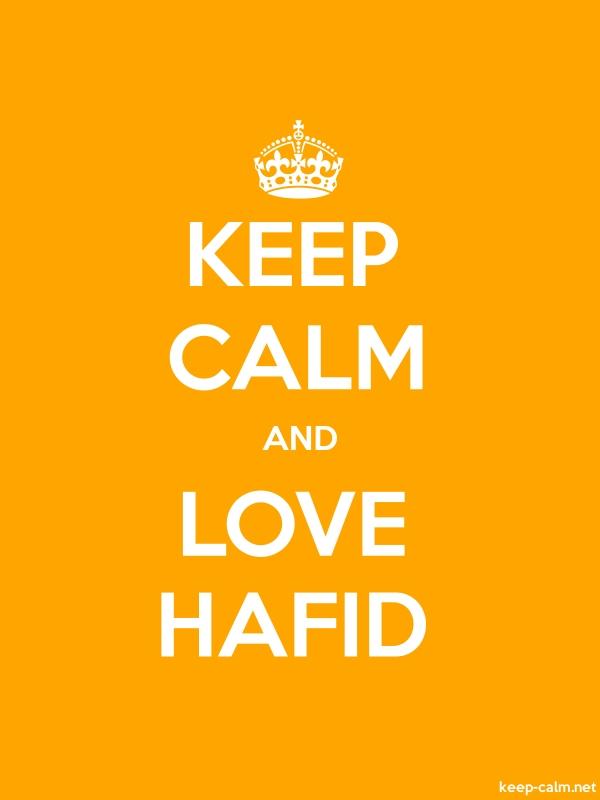 KEEP CALM AND LOVE HAFID - white/orange - Default (600x800)