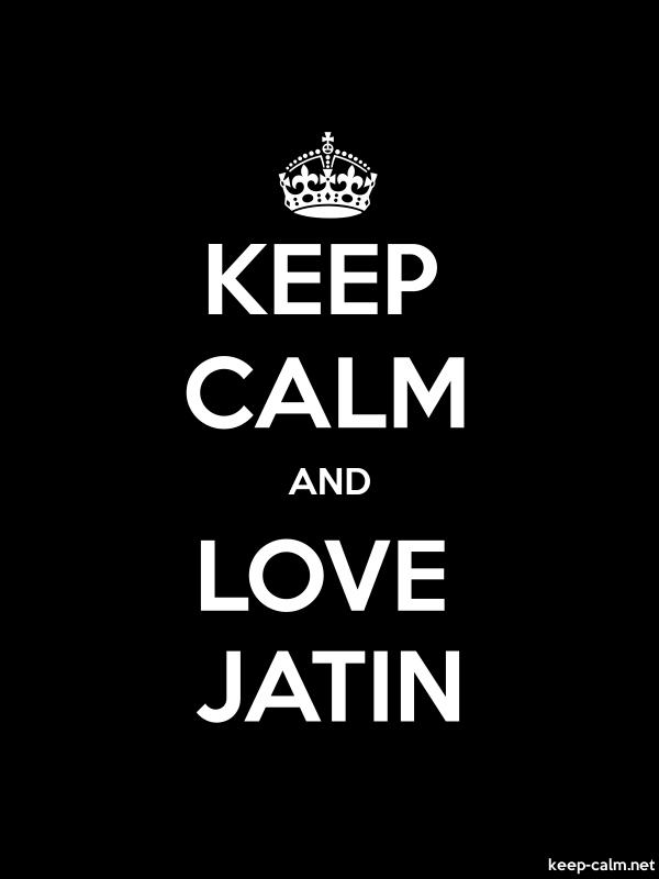 KEEP CALM AND LOVE JATIN - white/black - Default (600x800)