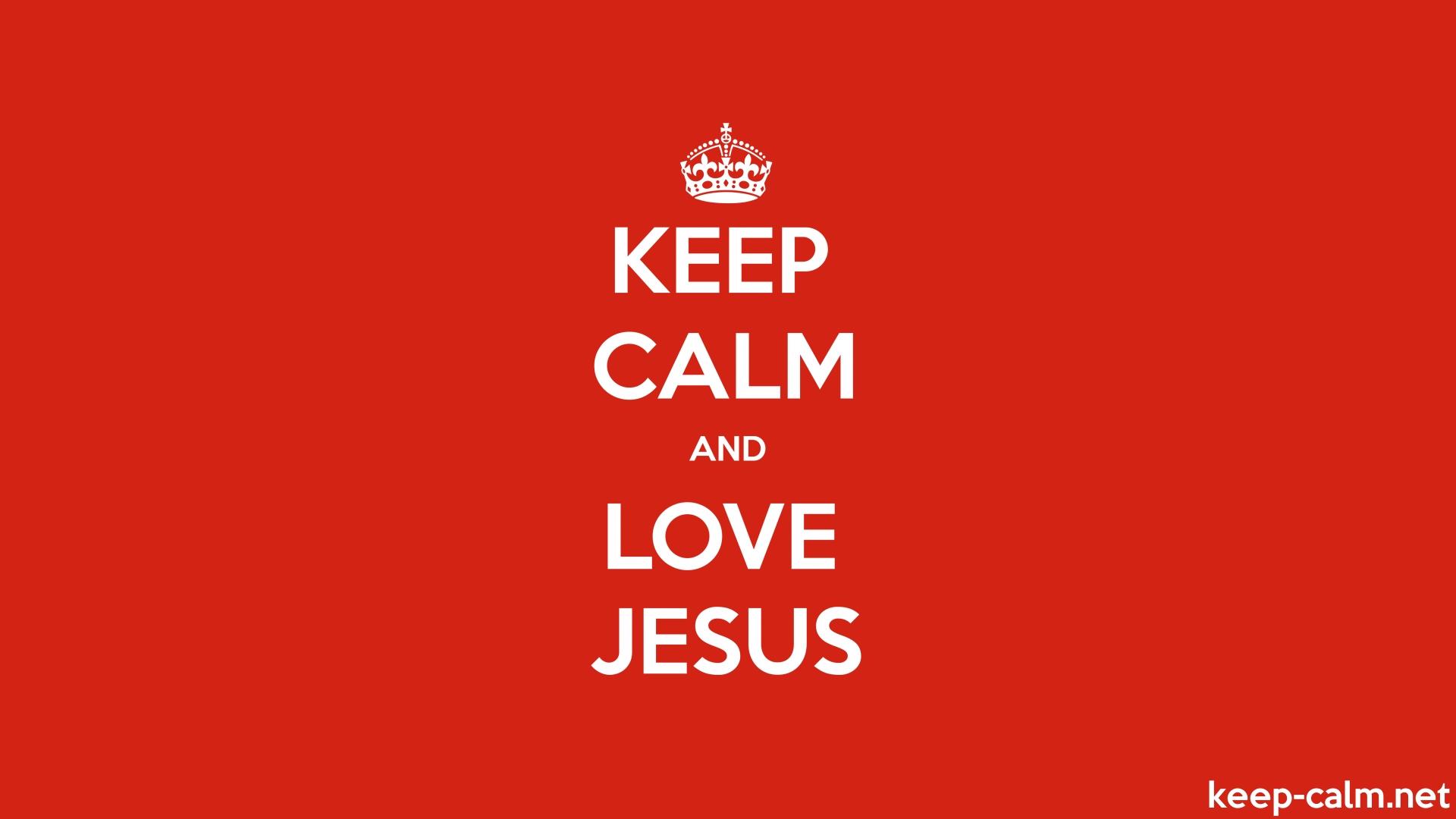 KEEP CALM AND LOVE JESUS   KEEP-CALM net