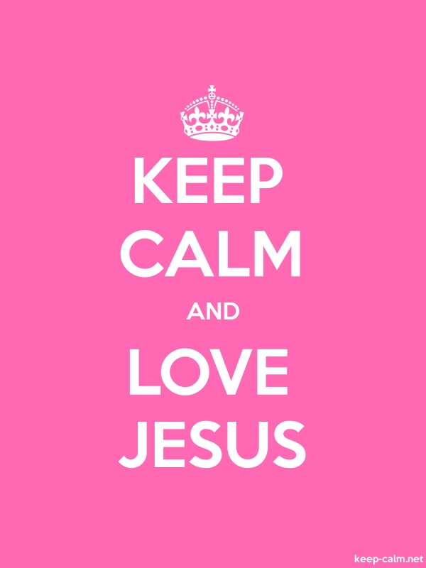 KEEP CALM AND LOVE JESUS - white/pink - Default (600x800)