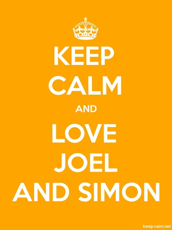 KEEP CALM AND LOVE JOEL AND SIMON - white/orange - Default (600x800)