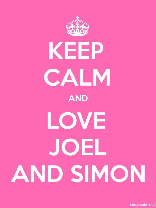 KEEP CALM AND LOVE JOEL AND SIMON - white/pink - Default (600x800)