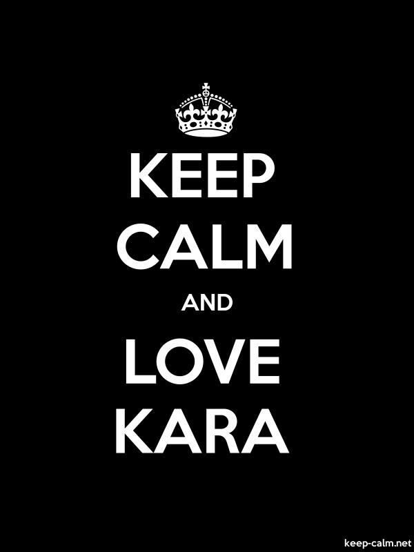 KEEP CALM AND LOVE KARA - white/black - Default (600x800)