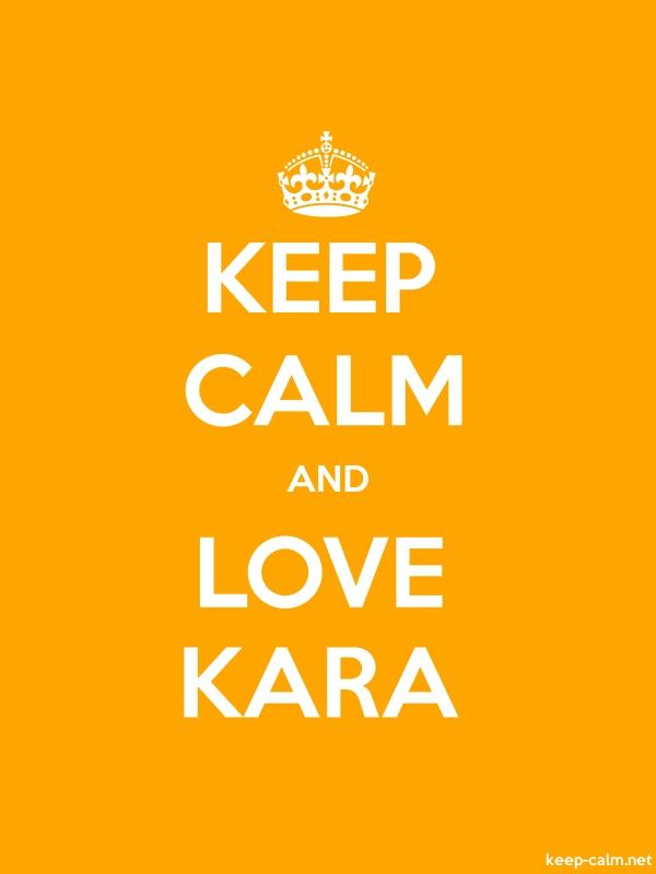 KEEP CALM AND LOVE KARA - white/orange - Default (600x800)