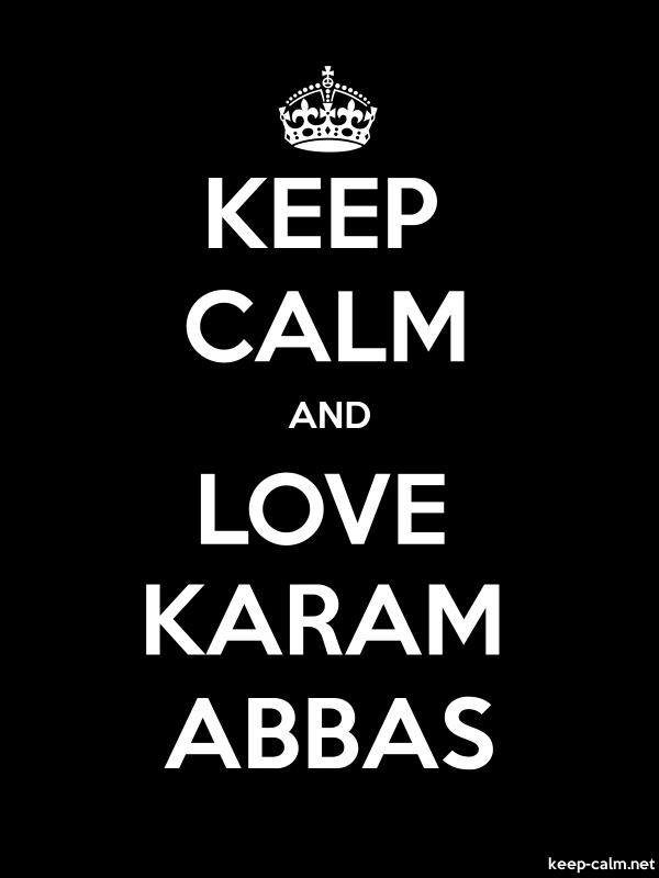KEEP CALM AND LOVE KARAM ABBAS - white/black - Default (600x800)