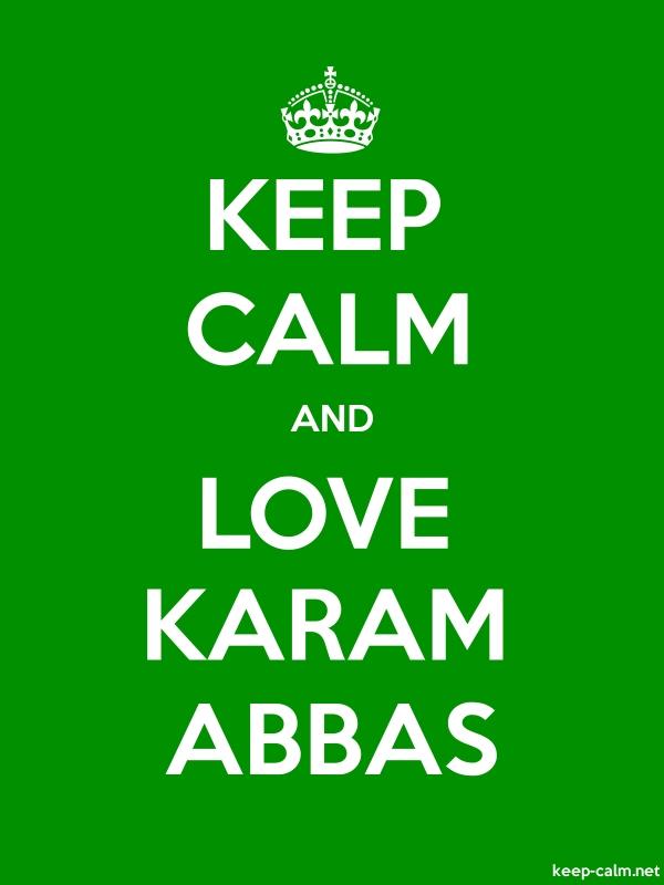 KEEP CALM AND LOVE KARAM ABBAS - white/green - Default (600x800)