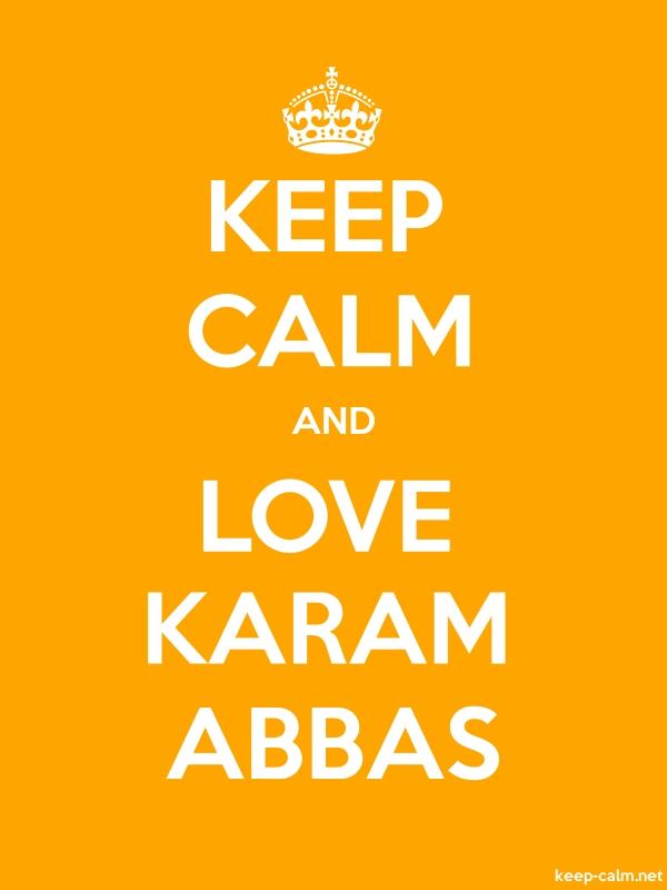 KEEP CALM AND LOVE KARAM ABBAS - white/orange - Default (600x800)
