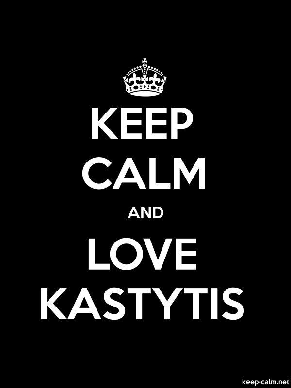 KEEP CALM AND LOVE KASTYTIS - white/black - Default (600x800)