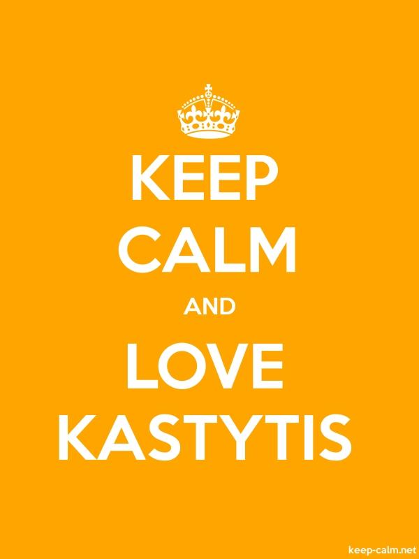 KEEP CALM AND LOVE KASTYTIS - white/orange - Default (600x800)