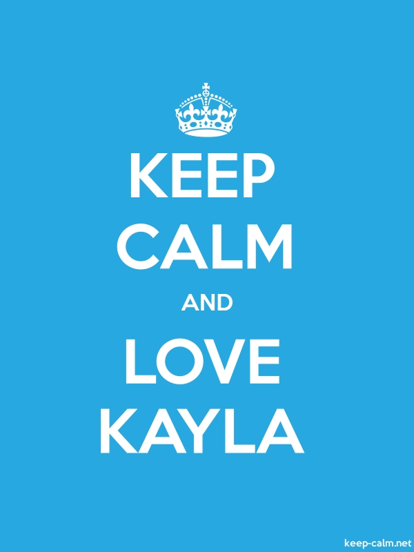 KEEP CALM AND LOVE KAYLA - white/blue - Default (600x800)