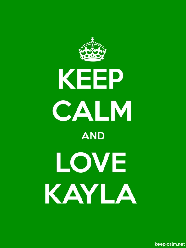 KEEP CALM AND LOVE KAYLA - white/green - Default (600x800)