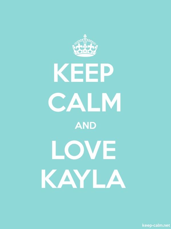 KEEP CALM AND LOVE KAYLA - white/lightblue - Default (600x800)