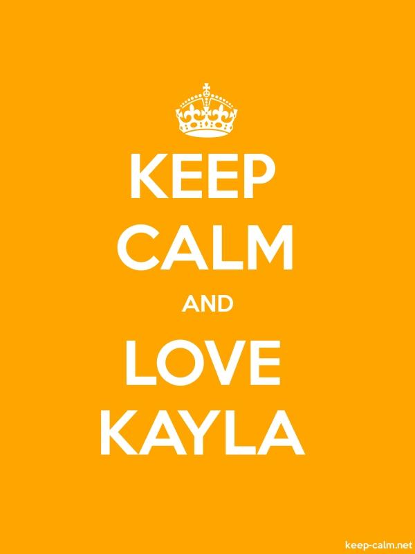 KEEP CALM AND LOVE KAYLA - white/orange - Default (600x800)
