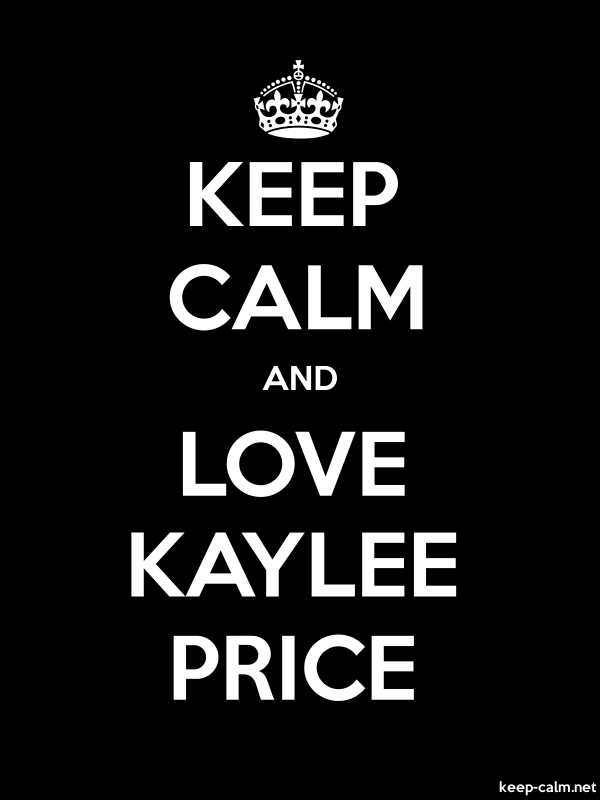 KEEP CALM AND LOVE KAYLEE PRICE - white/black - Default (600x800)