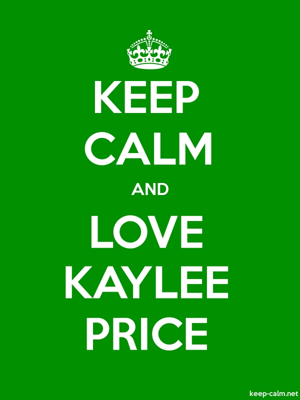KEEP CALM AND LOVE KAYLEE PRICE - white/green - Default (600x800)