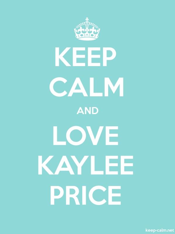 KEEP CALM AND LOVE KAYLEE PRICE - white/lightblue - Default (600x800)
