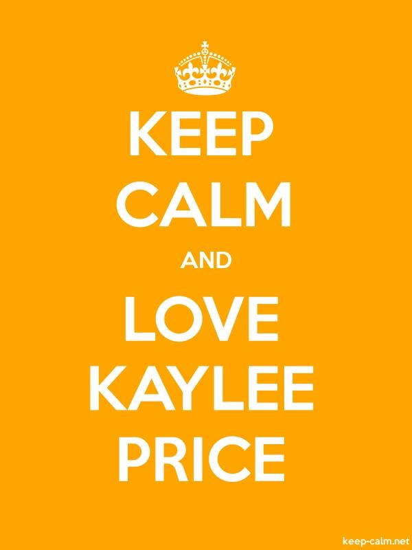 KEEP CALM AND LOVE KAYLEE PRICE - white/orange - Default (600x800)