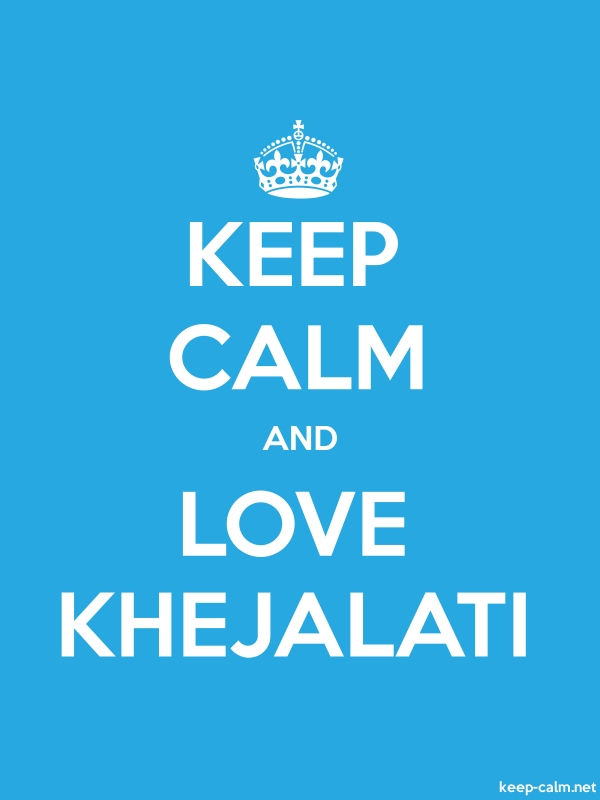 KEEP CALM AND LOVE KHEJALATI - white/blue - Default (600x800)