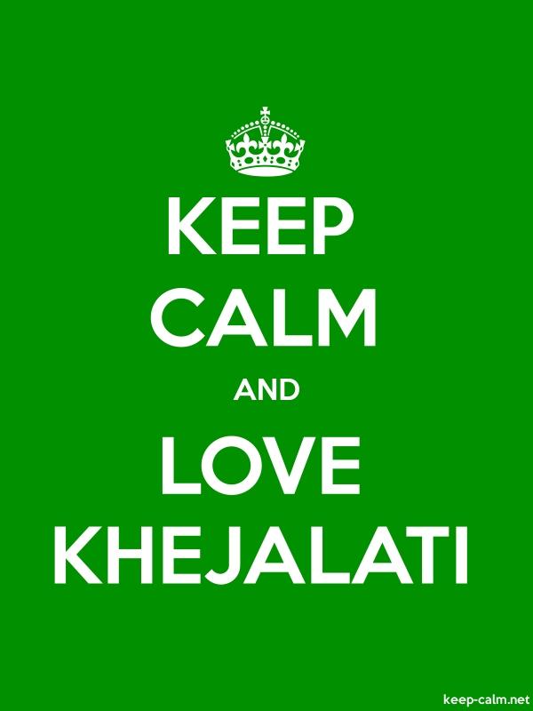 KEEP CALM AND LOVE KHEJALATI - white/green - Default (600x800)