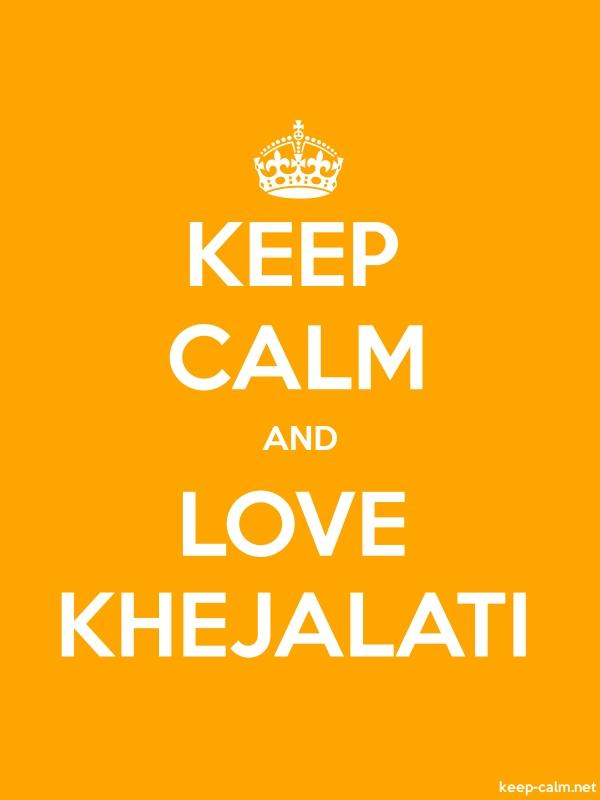 KEEP CALM AND LOVE KHEJALATI - white/orange - Default (600x800)