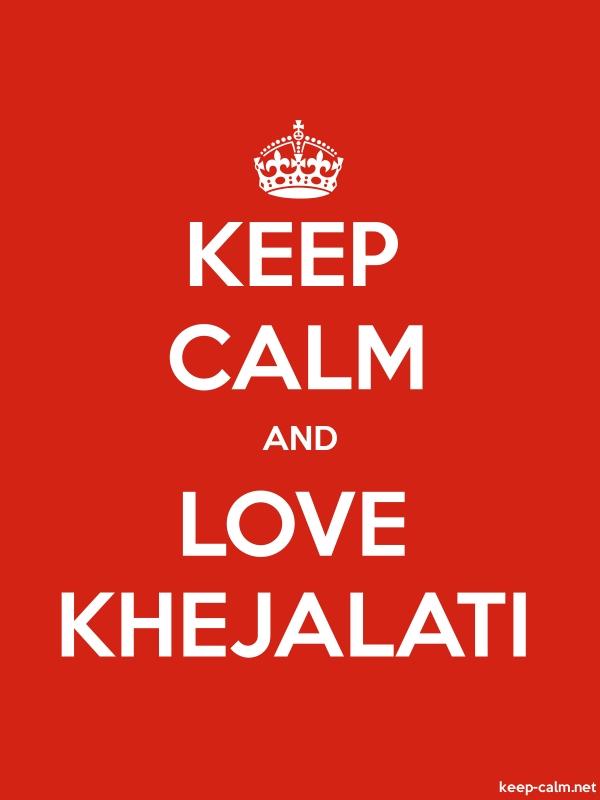 KEEP CALM AND LOVE KHEJALATI - white/red - Default (600x800)