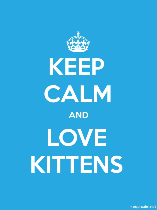 KEEP CALM AND LOVE KITTENS - white/blue - Default (600x800)