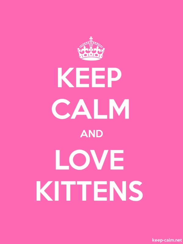 KEEP CALM AND LOVE KITTENS - white/pink - Default (600x800)