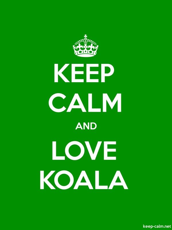 KEEP CALM AND LOVE KOALA - white/green - Default (600x800)