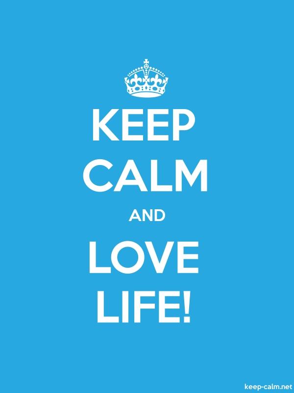 KEEP CALM AND LOVE LIFE - white/blue - Default (600x800)