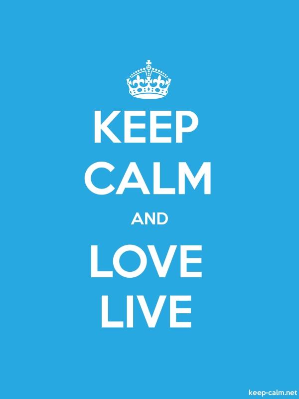 KEEP CALM AND LOVE LIVE - white/blue - Default (600x800)