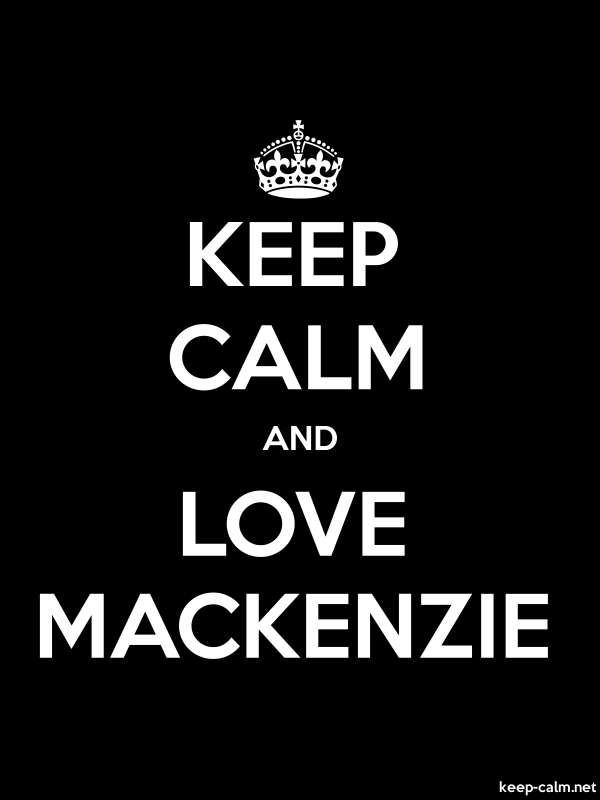 KEEP CALM AND LOVE MACKENZIE - white/black - Default (600x800)