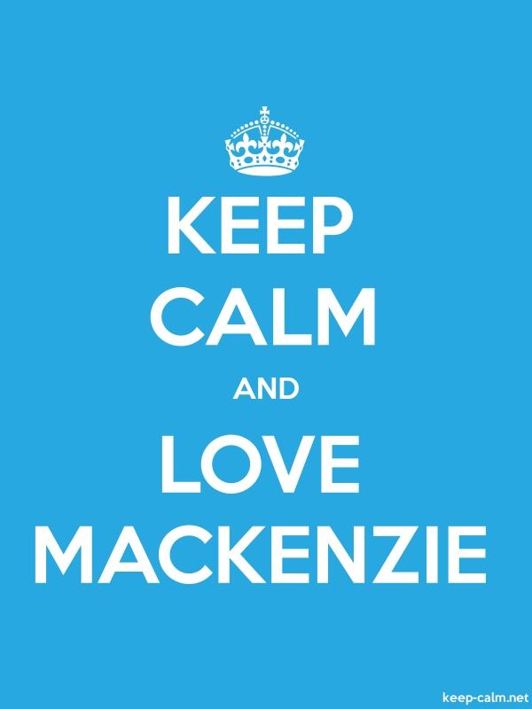 KEEP CALM AND LOVE MACKENZIE - white/blue - Default (600x800)