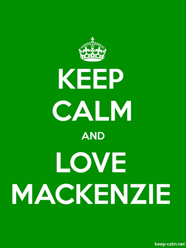 KEEP CALM AND LOVE MACKENZIE - white/green - Default (600x800)