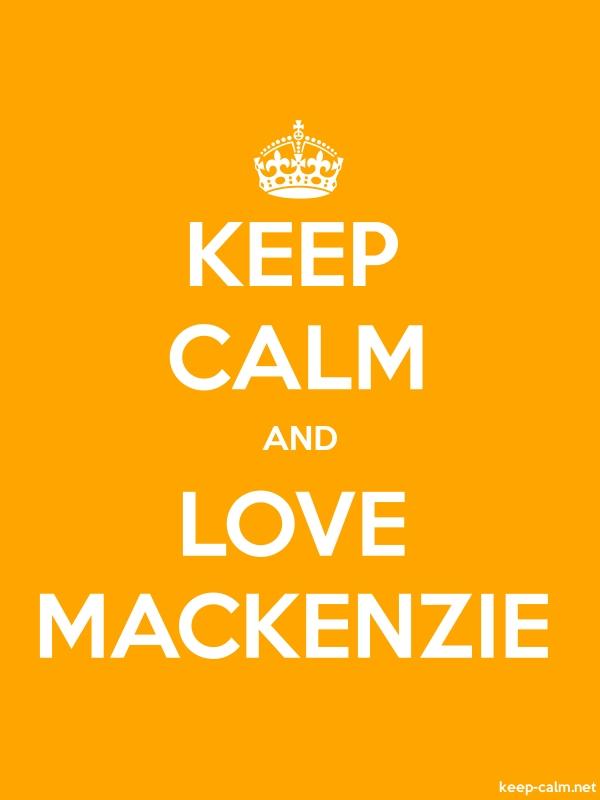 KEEP CALM AND LOVE MACKENZIE - white/orange - Default (600x800)