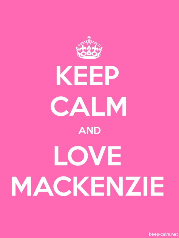 KEEP CALM AND LOVE MACKENZIE - white/pink - Default (600x800)