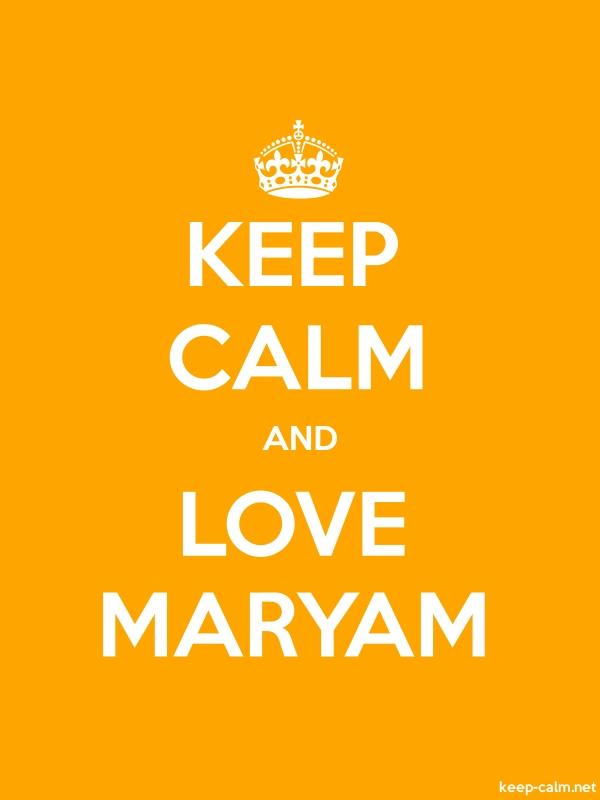 KEEP CALM AND LOVE MARYAM - white/orange - Default (600x800)