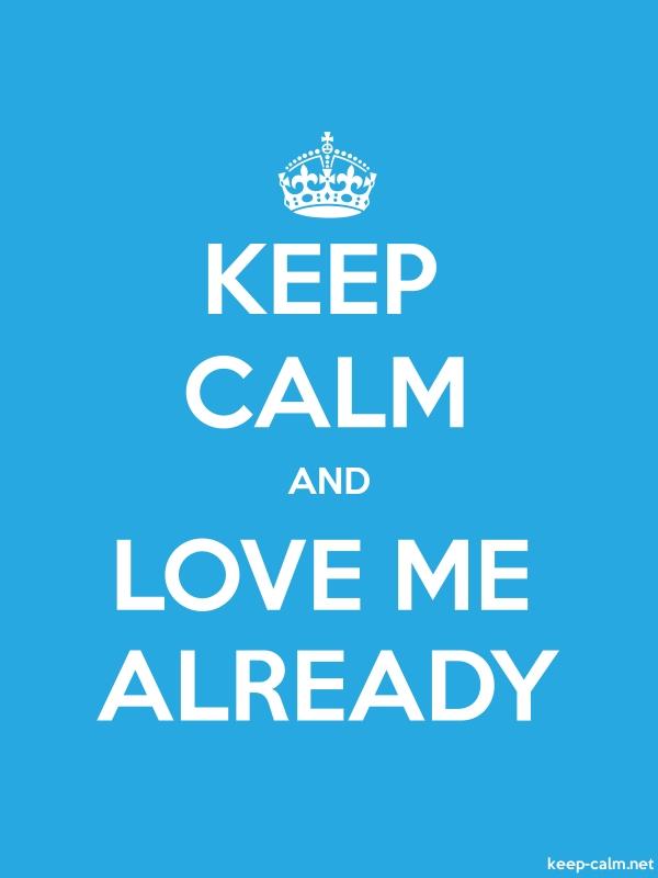 KEEP CALM AND LOVE ME ALREADY - white/blue - Default (600x800)