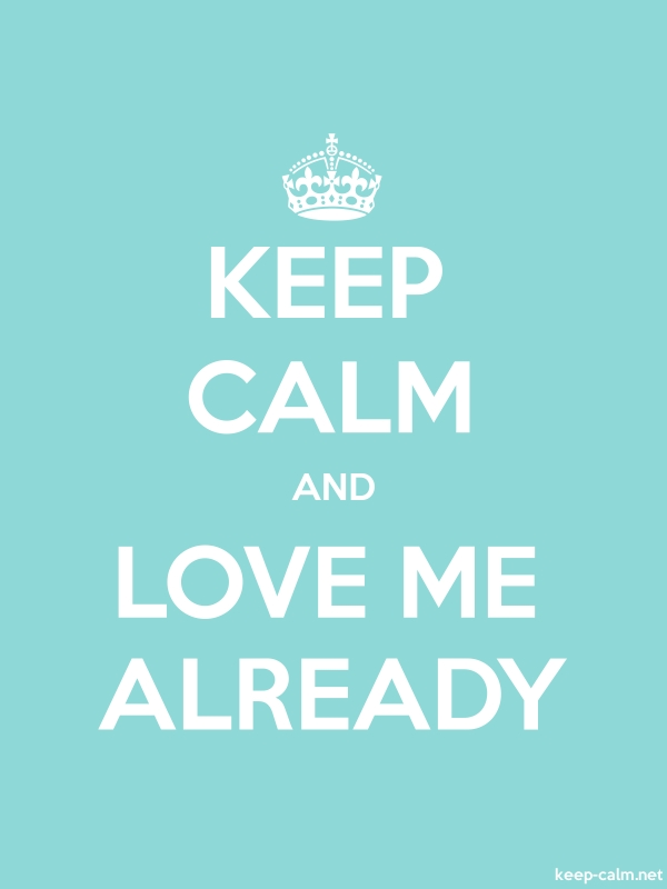 KEEP CALM AND LOVE ME ALREADY - white/lightblue - Default (600x800)