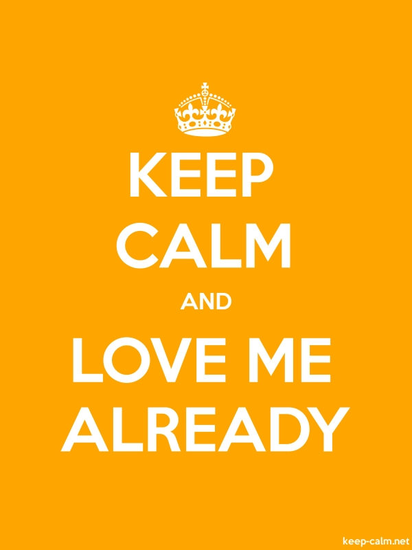 KEEP CALM AND LOVE ME ALREADY - white/orange - Default (600x800)